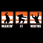 MAKIN IT WAYNE